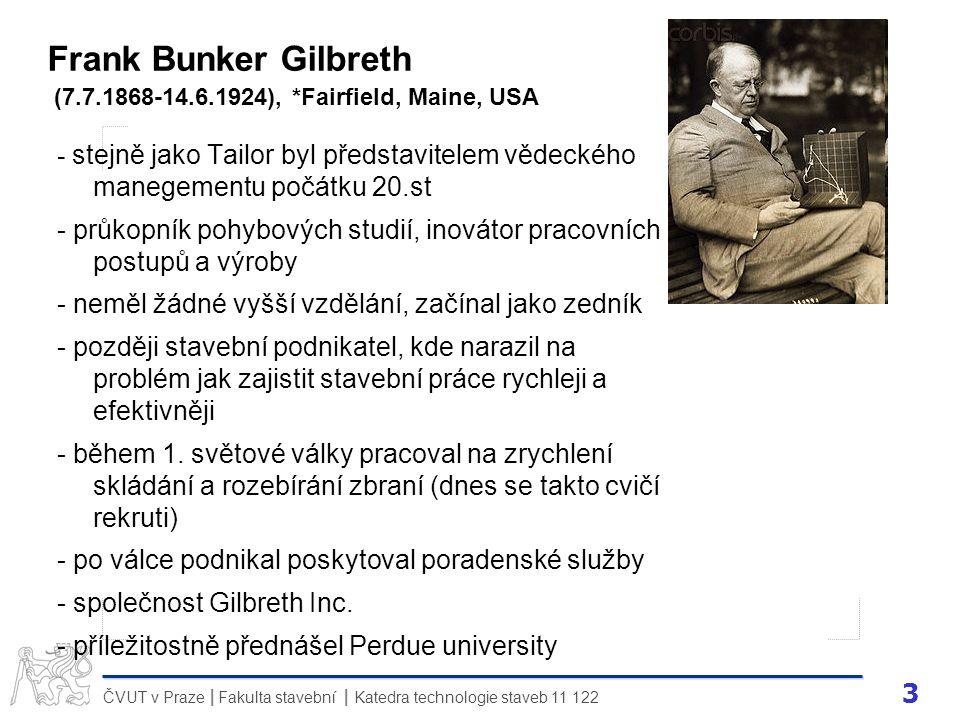 3 ČVUT v Praze Fakulta stavební Katedra technologie staveb 11 122 II Frank Bunker Gilbreth (7.7.1868-14.6.1924), *Fairfield, Maine, USA - stejně jako