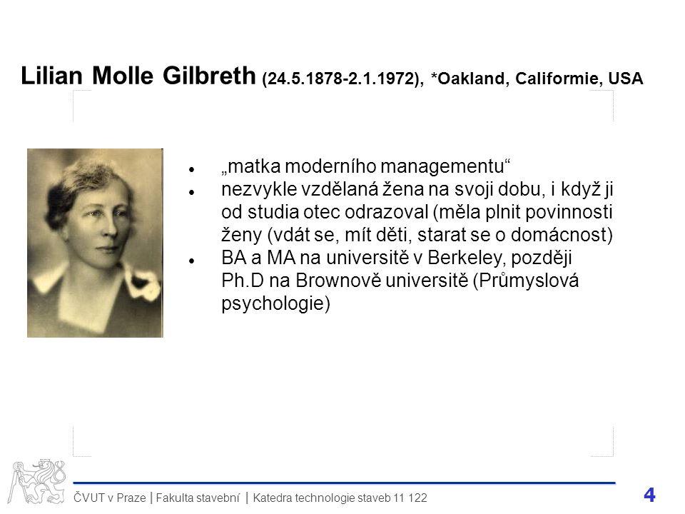 5 ČVUT v Praze Fakulta stavební Katedra technologie staveb 11 122 II Lilian Molle Gilbreth (24.5.1878-2.1.1972), *Oakland, Califormie, USA – 1926 – jako 1.