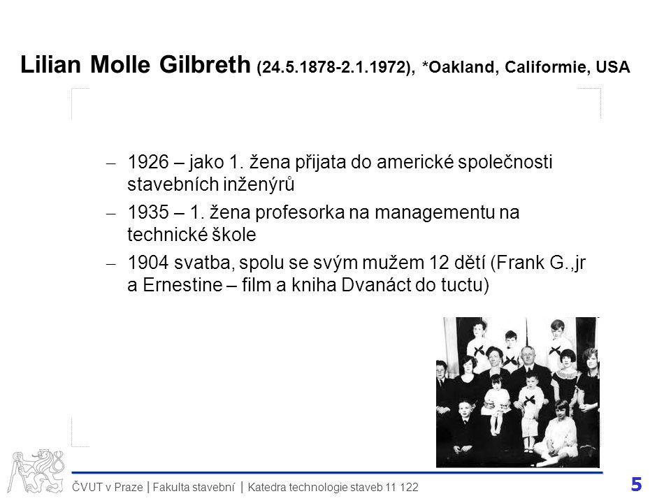 6 ČVUT v Praze Fakulta stavební Katedra technologie staveb 11 122 II SPOLEČNÁ PRÁCE: začali zkoumat vědecké způsoby vedení, společnos Gilbreth Inc.