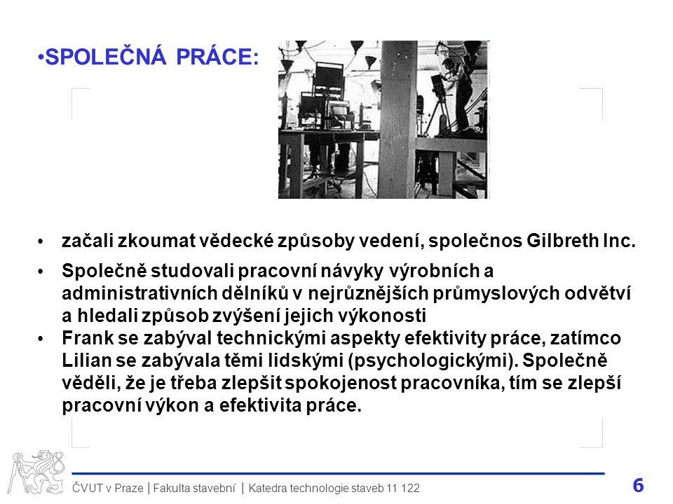 6 ČVUT v Praze Fakulta stavební Katedra technologie staveb 11 122 II SPOLEČNÁ PRÁCE: začali zkoumat vědecké způsoby vedení, společnos Gilbreth Inc. Sp