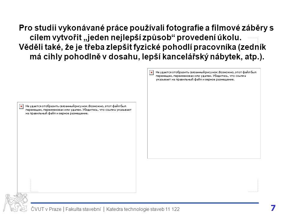 7 ČVUT v Praze Fakulta stavební Katedra technologie staveb 11 122 II Pro studii vykonávané práce používali fotografie a filmové záběry s cílem vytvoři