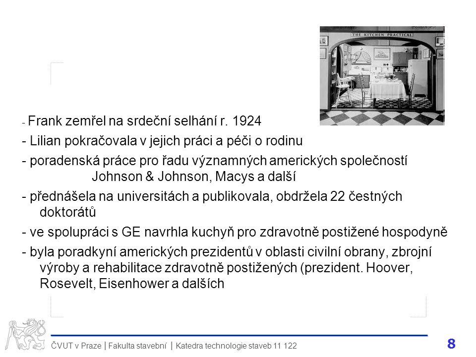 8 ČVUT v Praze Fakulta stavební Katedra technologie staveb 11 122 II - Frank zemřel na srdeční selhání r. 1924 - Lilian pokračovala v jejich práci a p