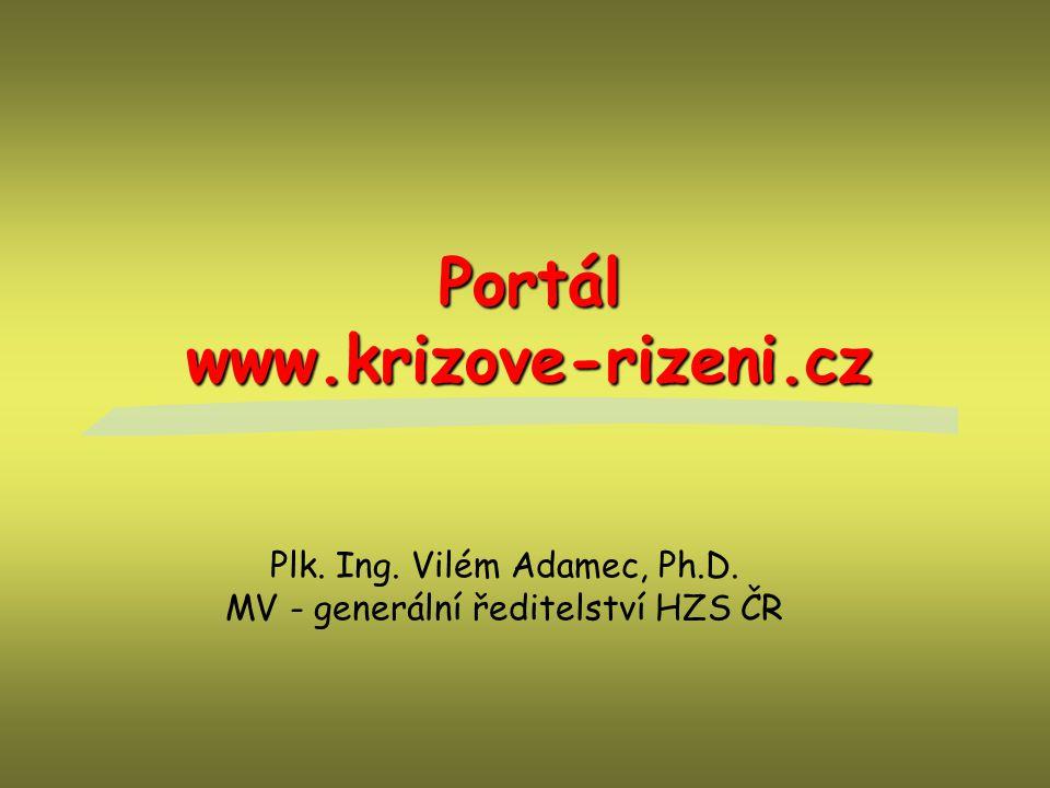 Portál www.krizove-rizeni.cz Plk. Ing. Vilém Adamec, Ph.D. MV - generální ředitelství HZS ČR