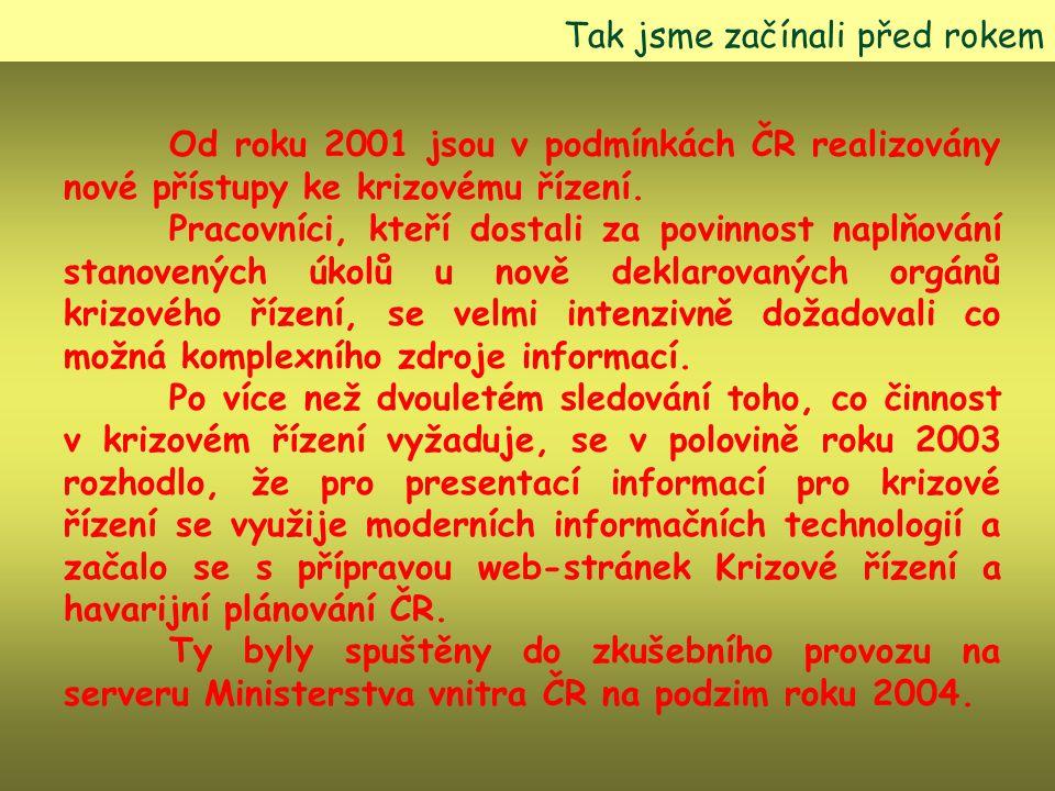 Tak jsme začínali před rokem Od roku 2001 jsou v podmínkách ČR realizovány nové přístupy ke krizovému řízení.
