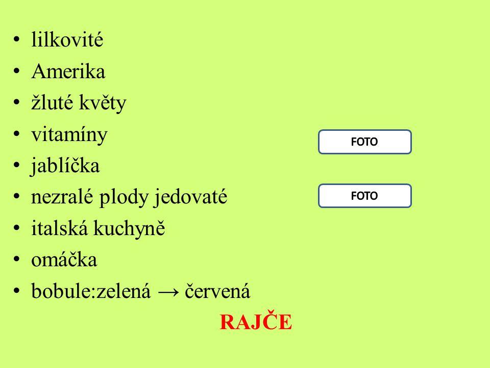 lilkovité Amerika žluté květy vitamíny jablíčka nezralé plody jedovaté italská kuchyně omáčka bobule:zelená → červená RAJČE