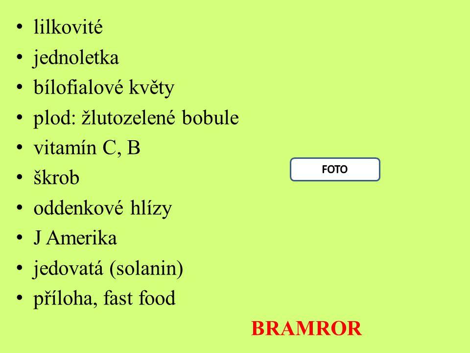 lilkovité jednoletka bílofialové květy plod: žlutozelené bobule vitamín C, B škrob oddenkové hlízy J Amerika jedovatá (solanin) příloha, fast food BRAMROR