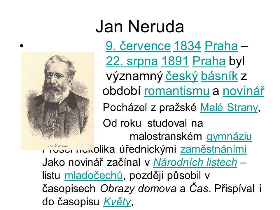 Jan Neruda 9. července 1834 Praha – 22. srpna 1891 Praha byl významný český básník z období romantismu a novinář9. července1834Praha22. srpna1891Praha