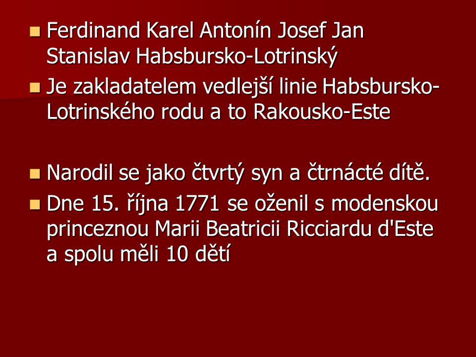 Ferdinand Karel Antonín Josef Jan Stanislav Habsbursko-Lotrinský Ferdinand Karel Antonín Josef Jan Stanislav Habsbursko-Lotrinský Je zakladatelem vedlejší linie Habsbursko- Lotrinského rodu a to Rakousko-Este Je zakladatelem vedlejší linie Habsbursko- Lotrinského rodu a to Rakousko-Este Narodil se jako čtvrtý syn a čtrnácté dítě.