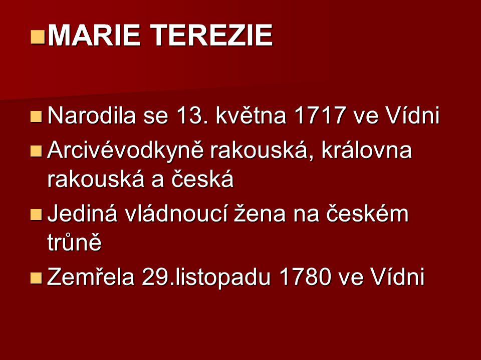 MARIE TEREZIE MARIE TEREZIE Narodila se 13.května 1717 ve Vídni Narodila se 13.