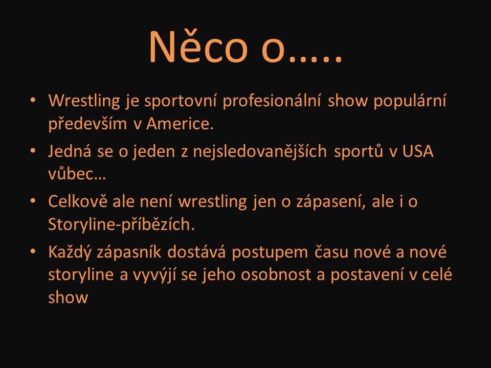 Něco o….. Wrestling je sportovní profesionální show populární především v Americe. Jedná se o jeden z nejsledovanějších sportů v USA vůbec… Celkově al
