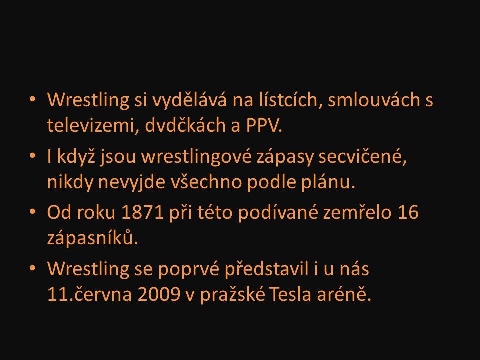 Wrestling si vydělává na lístcích, smlouvách s televizemi, dvdčkách a PPV. I když jsou wrestlingové zápasy secvičené, nikdy nevyjde všechno podle plán
