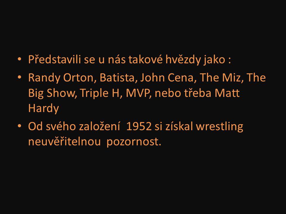 Představili se u nás takové hvězdy jako : Randy Orton, Batista, John Cena, The Miz, The Big Show, Triple H, MVP, nebo třeba Matt Hardy Od svého založe