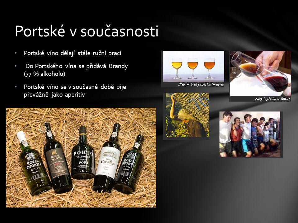 Portské víno dělají stále ruční prací Do Portského vína se přidává Brandy (77 % alkoholu) Portské víno se v současné době pije převážně jako aperitiv Portské v současnosti