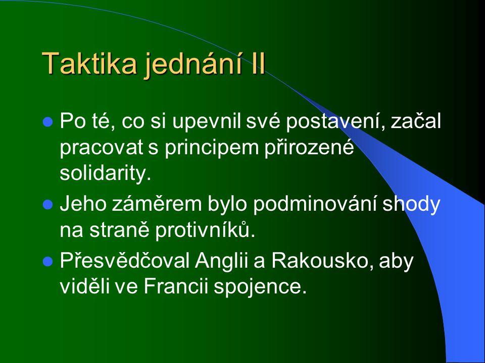 Taktika jednání II Po té, co si upevnil své postavení, začal pracovat s principem přirozené solidarity. Jeho záměrem bylo podminování shody na straně