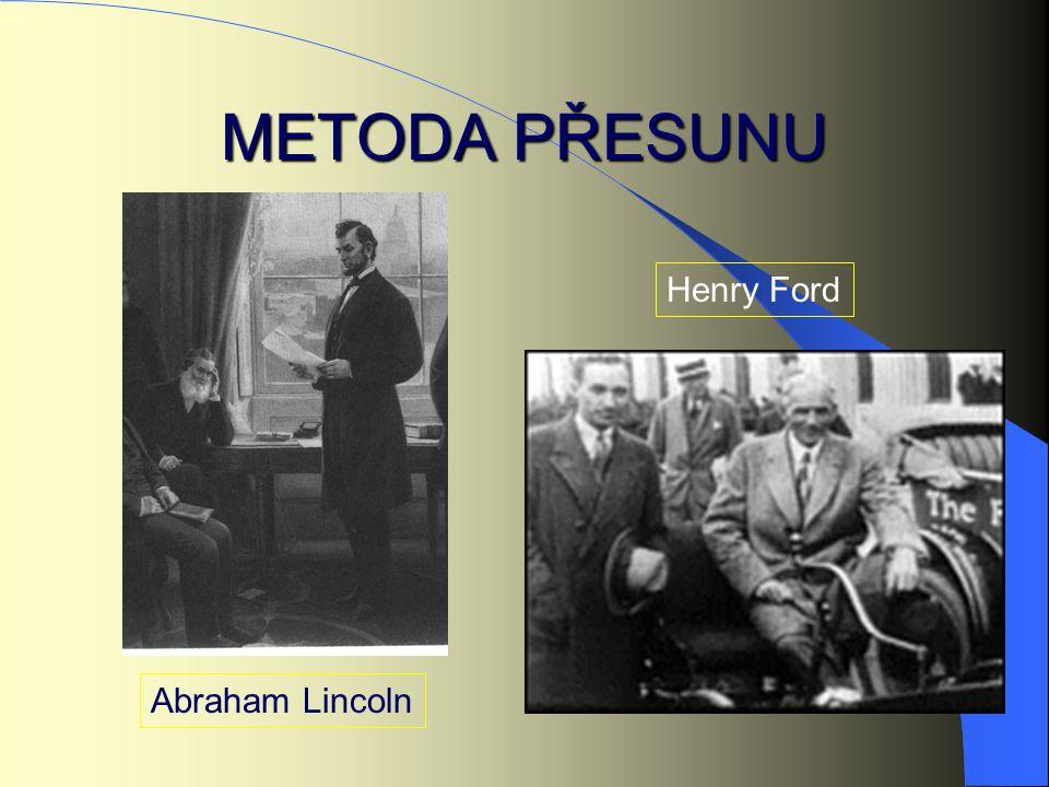 METODA PŘESUNU Henry Ford Abraham Lincoln