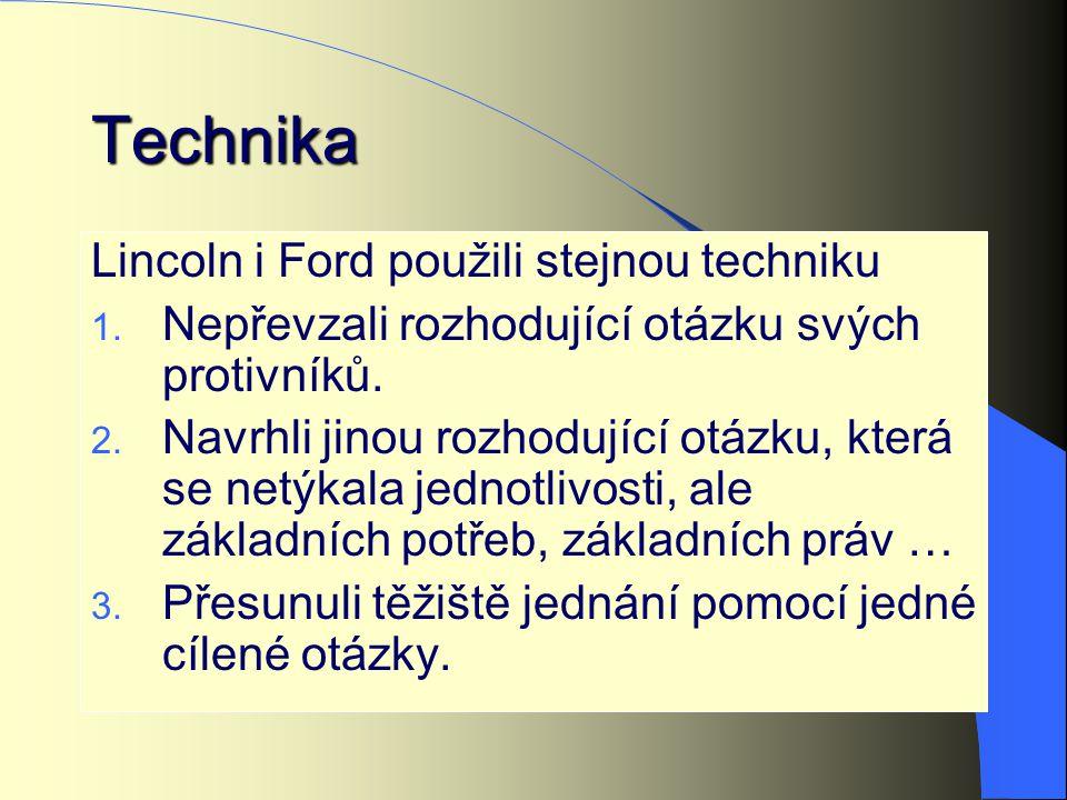 Technika Lincoln i Ford použili stejnou techniku 1. Nepřevzali rozhodující otázku svých protivníků. 2. Navrhli jinou rozhodující otázku, která se netý