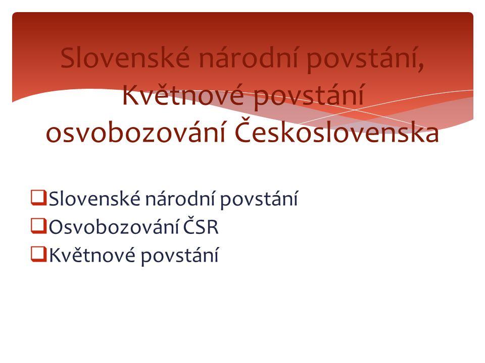  Slovenské národní povstání  Osvobozování ČSR  Květnové povstání Slovenské národní povstání, Květnové povstání osvobozování Československa