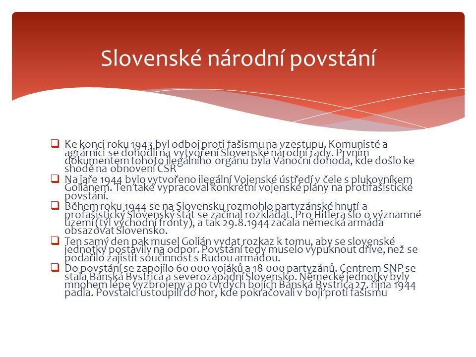  Pro sjednocení protifašistického odboje vznikla v dubnu 1945 Česká národní rada (v čele s A.Pražákem, velký vliv zde měl představitel KSČ J.Smrkovský) Úkol: připravit povstání, i když londýnské i moskevské centrum od tohoto záměru upouštělo.