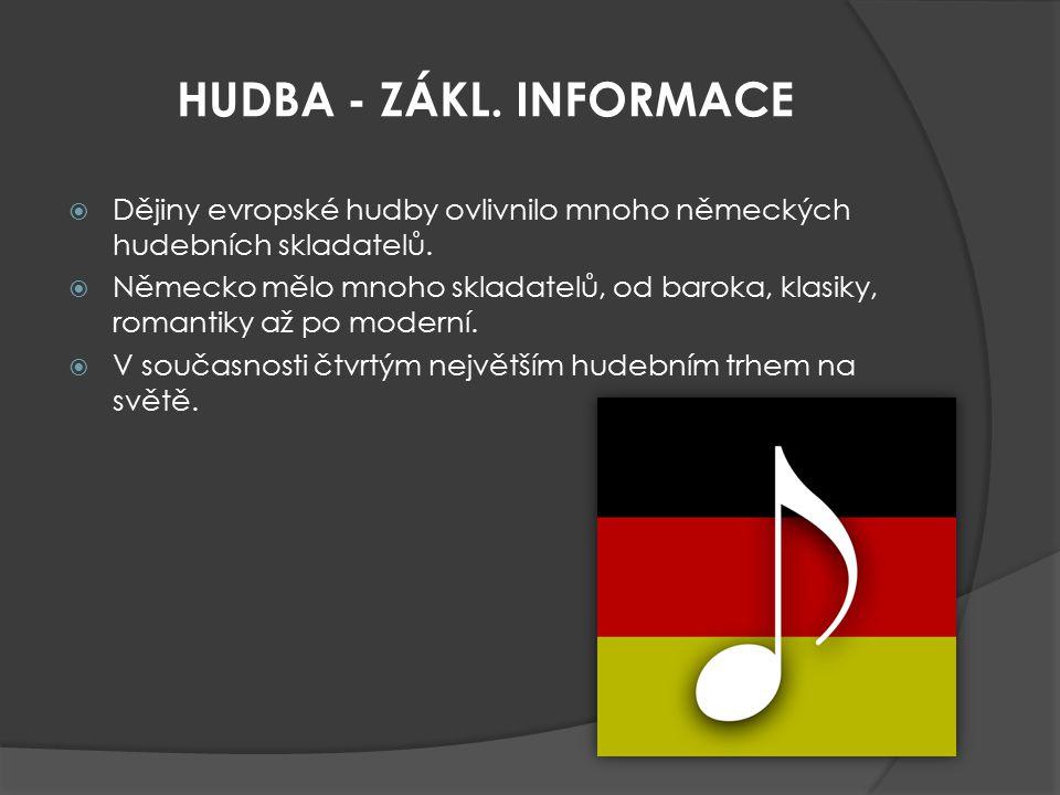 HUDBA - ZÁKL. INFORMACE  Dějiny evropské hudby ovlivnilo mnoho německých hudebních skladatelů.   Německo mělo mnoho skladatelů, od baroka, klasiky,