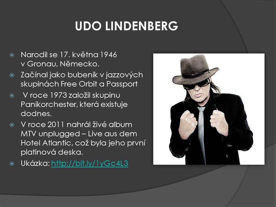 UDO LINDENBERG  Narodil se 17. května 1946 v Gronau, Německo.   Začínal jako bubeník v jazzových skupinách Free Orbit a Passport   V roce 1973 za