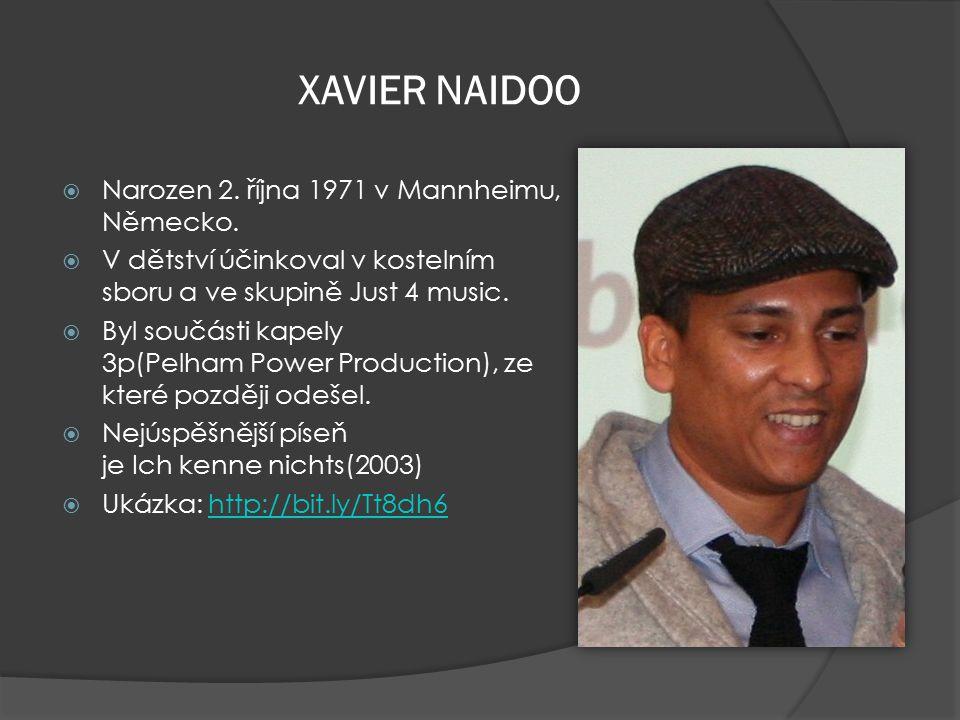 XAVIER NAIDOO  Narozen 2. října 1971 v Mannheimu, Německo.   V dětství účinkoval v kostelním sboru a ve skupině Just 4 music.   Byl součásti kape