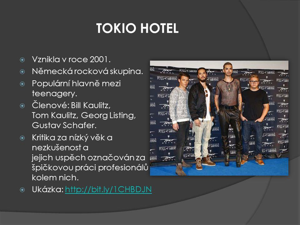 TOKIO HOTEL  Vznikla v roce 2001.   Německá rocková skupina.   Populární hlavně mezi teenagery.   Členové: Bill Kaulitz, Tom Kaulitz, Georg Lis