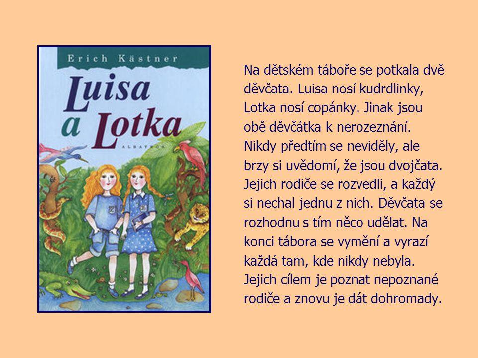 Na dětském táboře se potkala dvě děvčata. Luisa nosí kudrdlinky, Lotka nosí copánky.