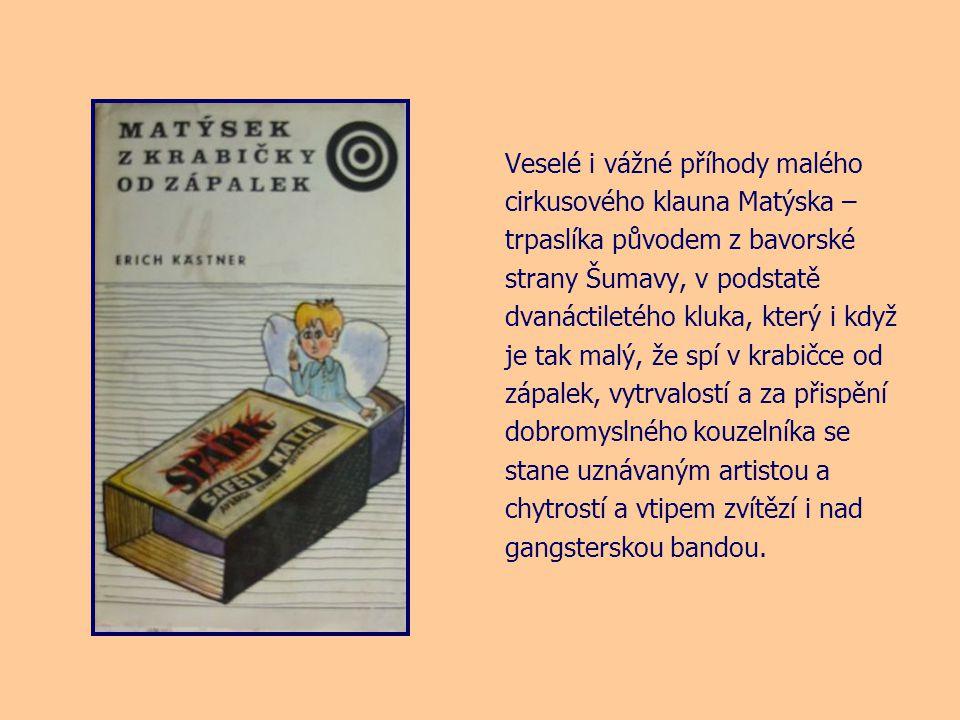 Veselé i vážné příhody malého cirkusového klauna Matýska – trpaslíka původem z bavorské strany Šumavy, v podstatě dvanáctiletého kluka, který i když je tak malý, že spí v krabičce od zápalek, vytrvalostí a za přispění dobromyslného kouzelníka se stane uznávaným artistou a chytrostí a vtipem zvítězí i nad gangsterskou bandou.