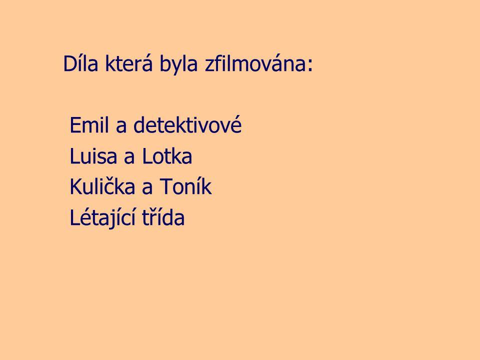 Díla která byla zfilmována: Emil a detektivové Luisa a Lotka Kulička a Toník Létající třída