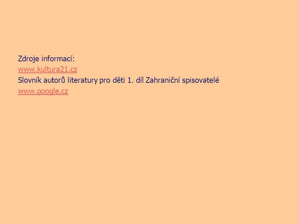 Zdroje informací: www.kultura21.cz Slovník autorů literatury pro děti 1.