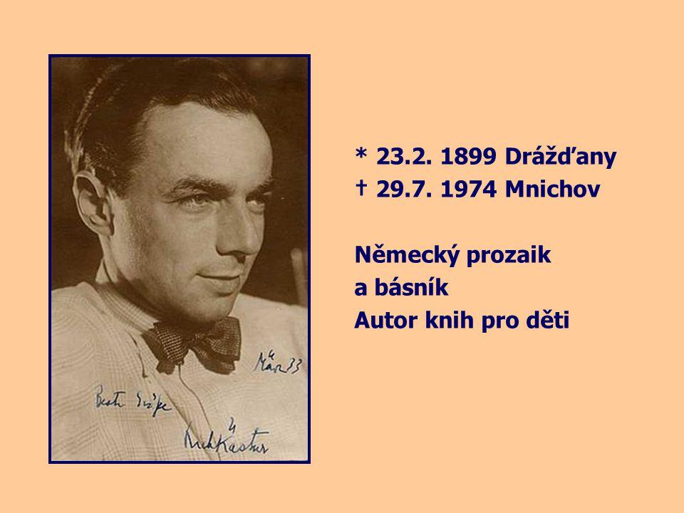 * 23.2. 1899 Drážďany † 29.7. 1974 Mnichov Německý prozaik a básník Autor knih pro děti