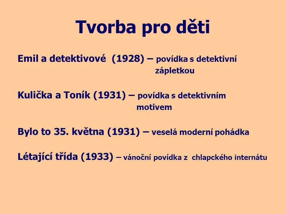 Tvorba pro děti Emil a detektivové (1928) – povídka s detektivní zápletkou Kulička a Toník (1931) – povídka s detektivním motivem Bylo to 35.