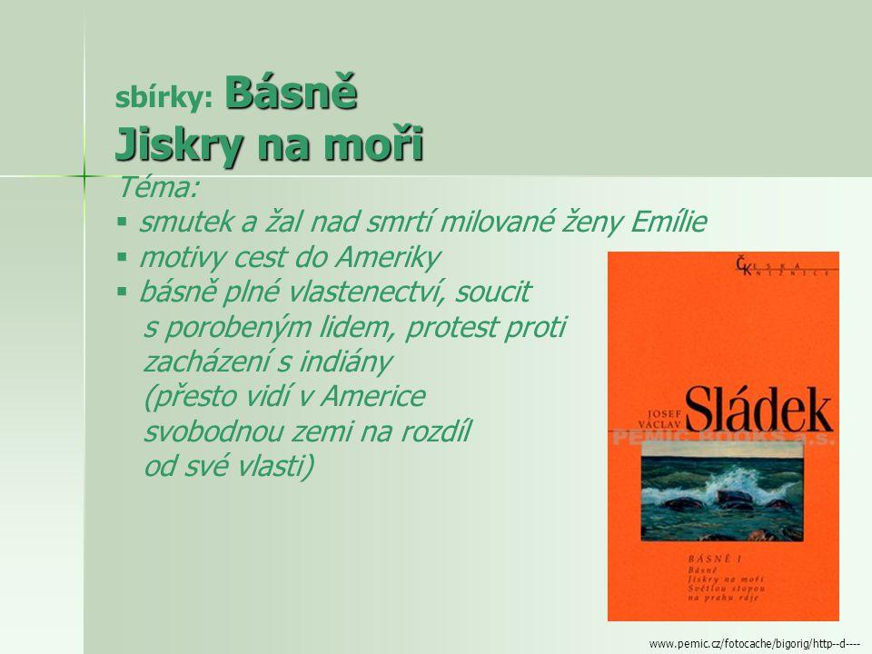 Poezie - jednoduchý, rytmický a melodický verš - zpovědí o bolesti i o zážitcích z dobrodružných cest - námětem:  český venkov, domov, dětství  moře