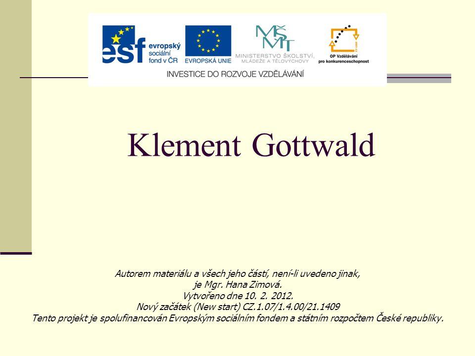 Klement Gottwald Autorem materiálu a všech jeho částí, není-li uvedeno jinak, je Mgr. Hana Zimová. Vytvořeno dne 10. 2. 2012. Nový začátek (New start)