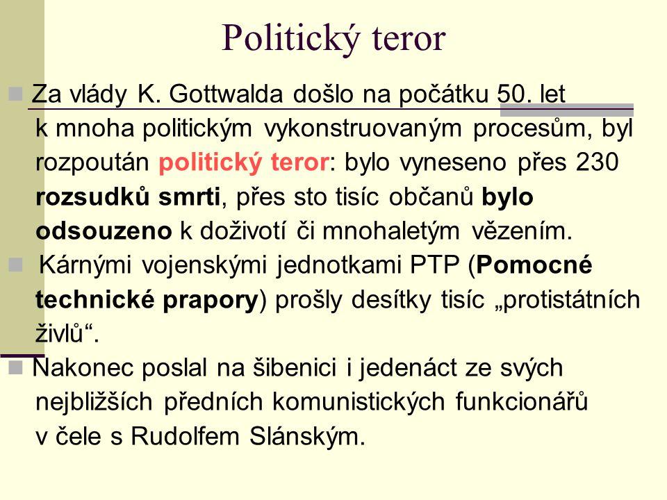 Politický teror Za vlády K. Gottwalda došlo na počátku 50. let k mnoha politickým vykonstruovaným procesům, byl rozpoután politický teror: bylo vynese