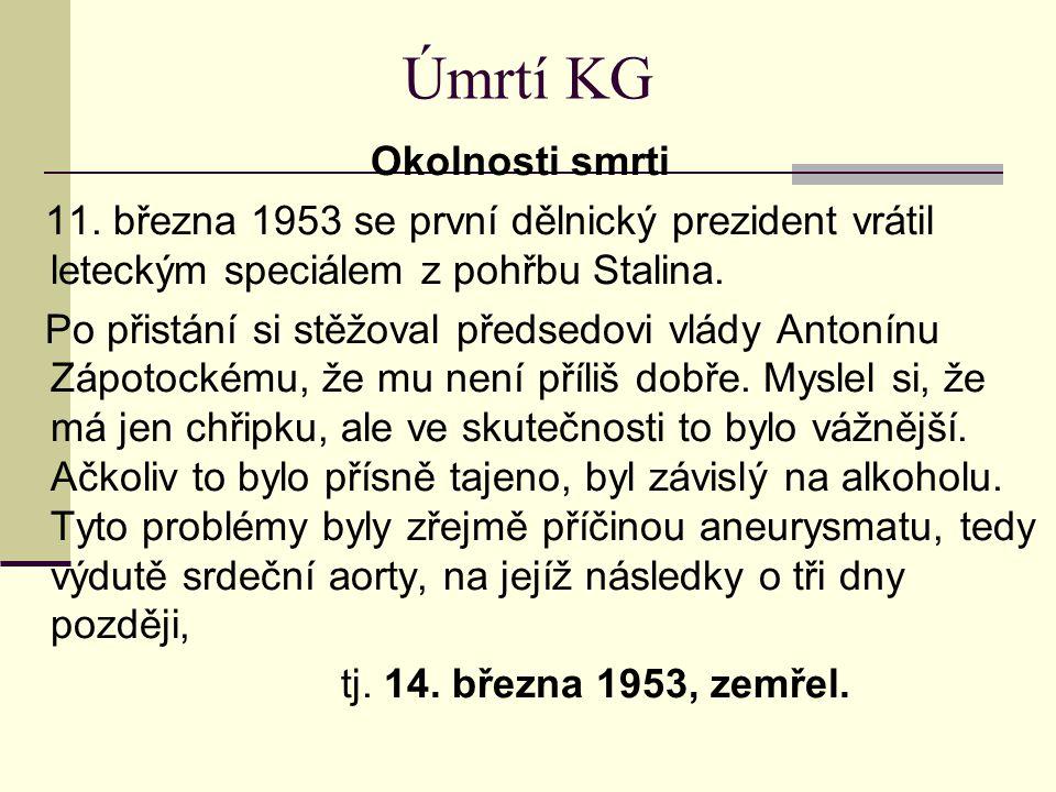 Úmrtí KG Okolnosti smrti 11. března 1953 se první dělnický prezident vrátil leteckým speciálem z pohřbu Stalina. Po přistání si stěžoval předsedovi vl