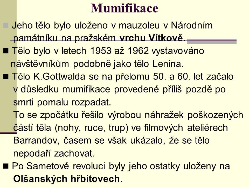 Mumifikace Jeho tělo bylo uloženo v mauzoleu v Národním památníku na pražském vrchu Vítkově. Tělo bylo v letech 1953 až 1962 vystavováno návštěvníkům