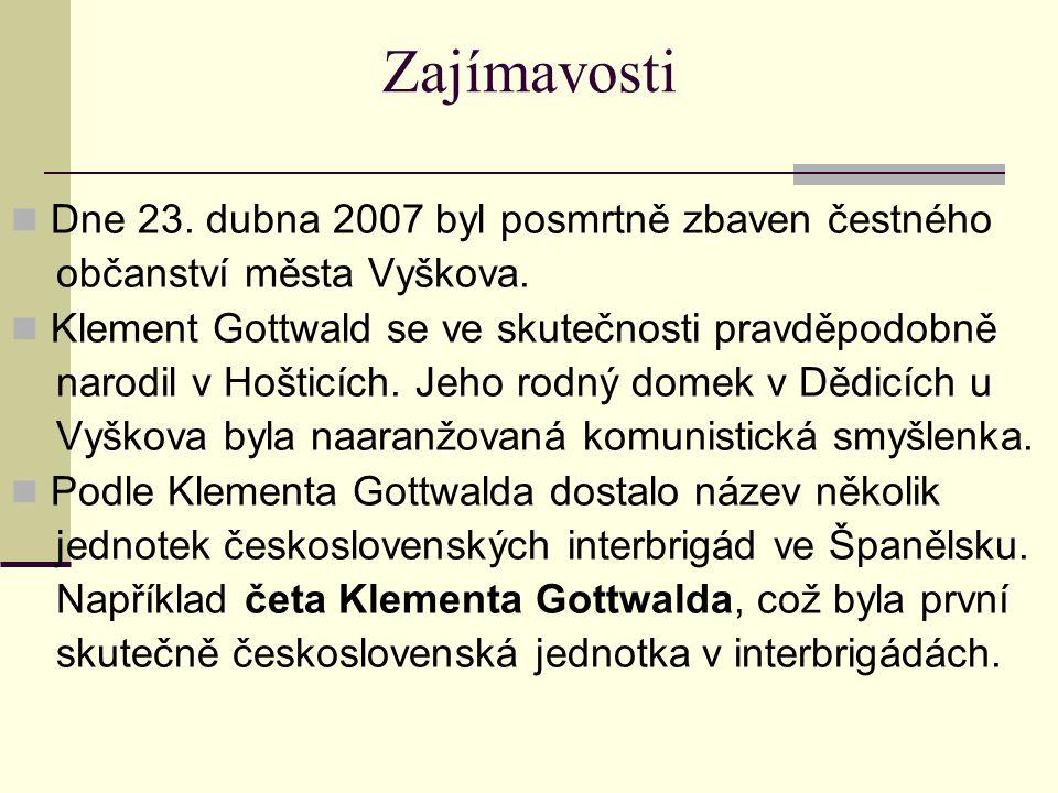 Zajímavosti Dne 23. dubna 2007 byl posmrtně zbaven čestného občanství města Vyškova. Klement Gottwald se ve skutečnosti pravděpodobně narodil v Hoštic