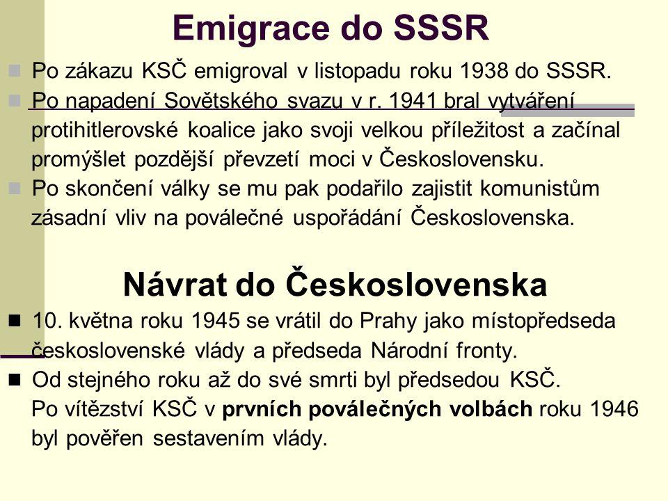 Emigrace do SSSR Po zákazu KSČ emigroval v listopadu roku 1938 do SSSR. Po napadení Sovětského svazu v r. 1941 bral vytváření protihitlerovské koalice