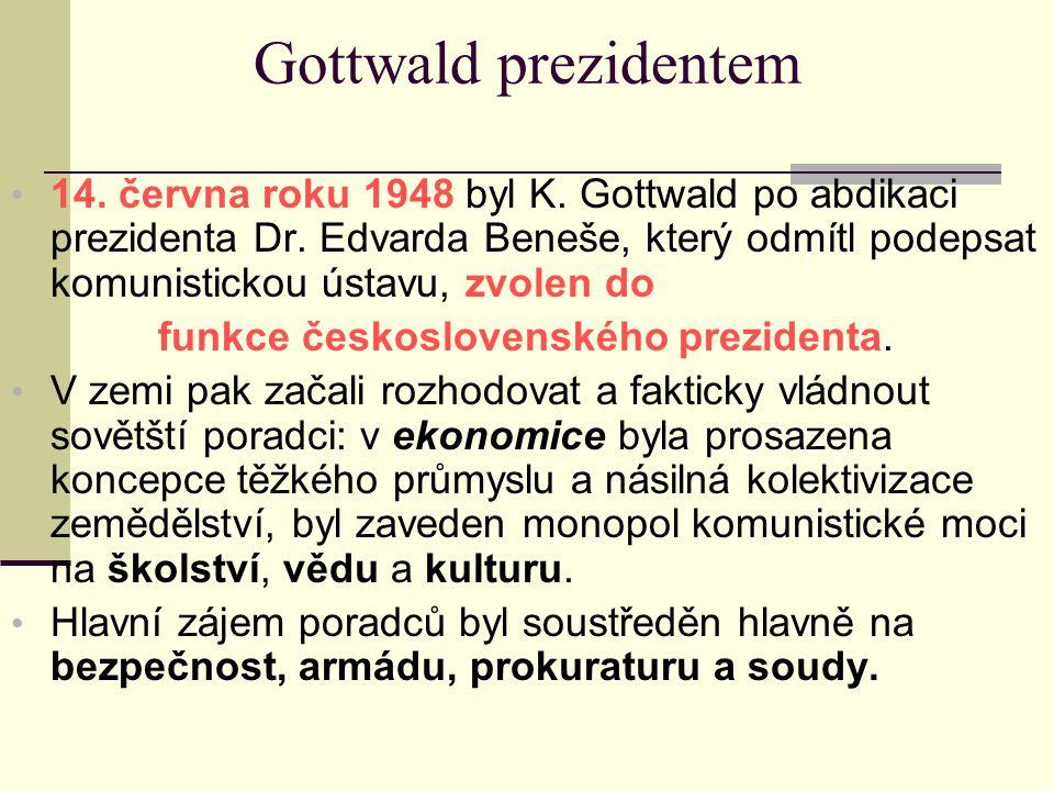 Gottwald prezidentem 14. června roku 1948 byl K. Gottwald po abdikaci prezidenta Dr. Edvarda Beneše, který odmítl podepsat komunistickou ústavu, zvole