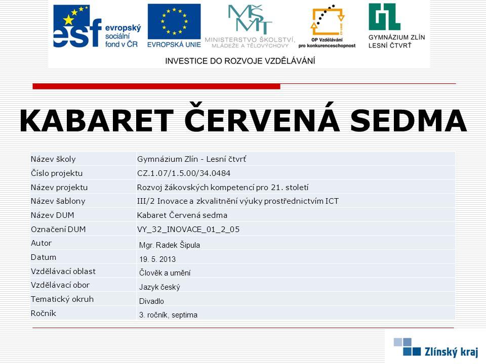 KABARET ČERVENÁ SEDMA Název školyGymnázium Zlín - Lesní čtvrť Číslo projektuCZ.1.07/1.5.00/34.0484 Název projektuRozvoj žákovských kompetencí pro 21.