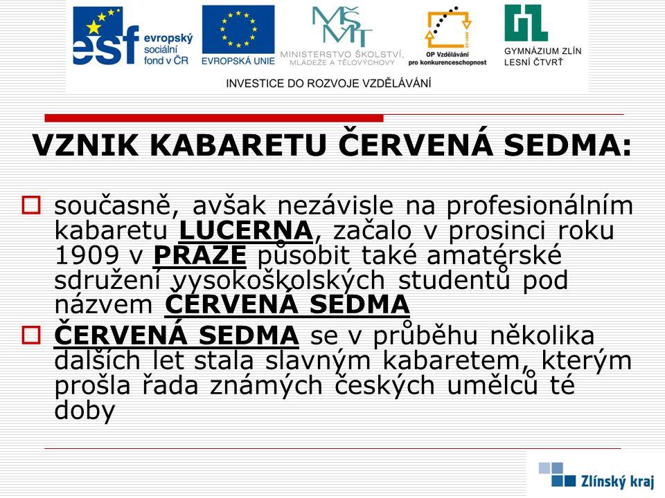 VZNIK KABARETU ČERVENÁ SEDMA:  současně, avšak nezávisle na profesionálním kabaretu LUCERNA, začalo v prosinci roku 1909 v PRAZE působit také amatérs