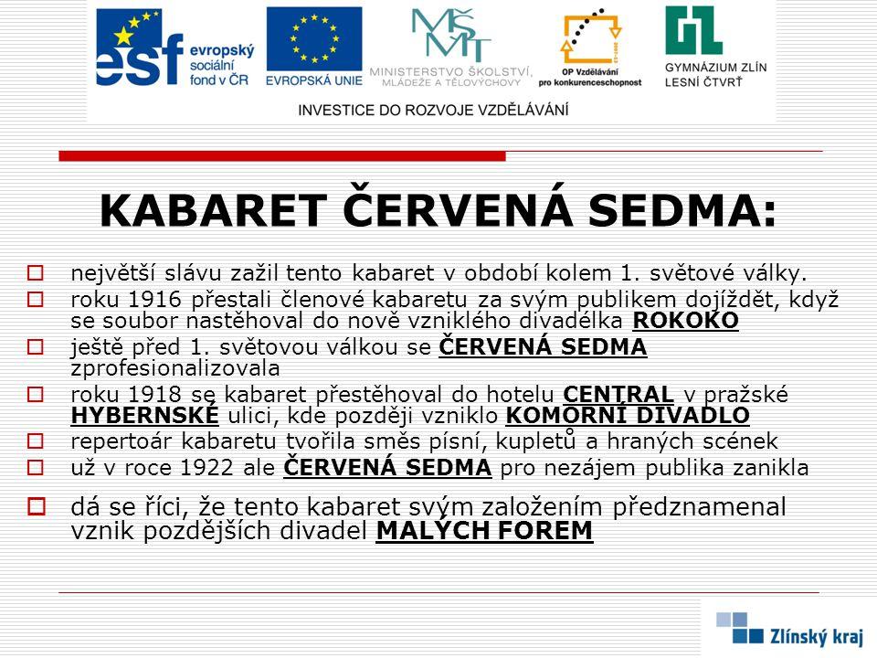 KABARET ČERVENÁ SEDMA:  největší slávu zažil tento kabaret v období kolem 1. světové války.  roku 1916 přestali členové kabaretu za svým publikem do