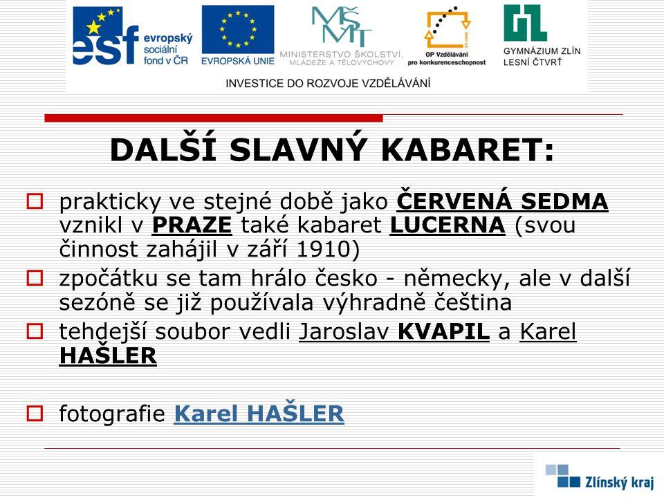 DALŠÍ SLAVNÝ KABARET:  prakticky ve stejné době jako ČERVENÁ SEDMA vznikl v PRAZE také kabaret LUCERNA (svou činnost zahájil v září 1910)  zpočátku