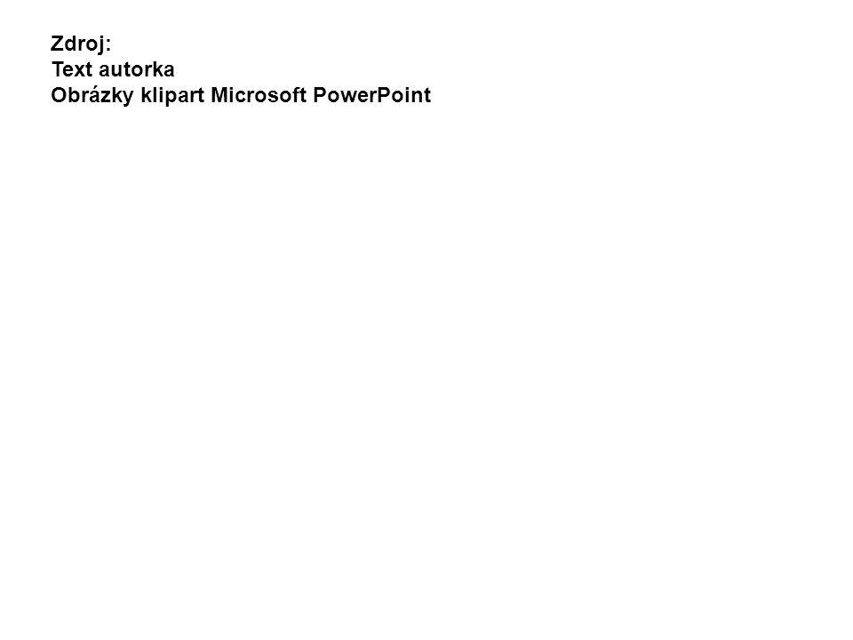 Zdroj: Text autorka Obrázky klipart Microsoft PowerPoint
