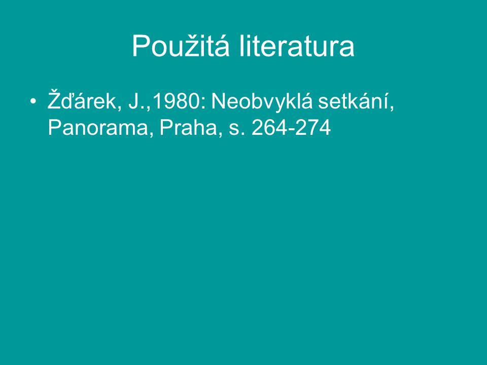 Použitá literatura Žďárek, J.,1980: Neobvyklá setkání, Panorama, Praha, s. 264-274