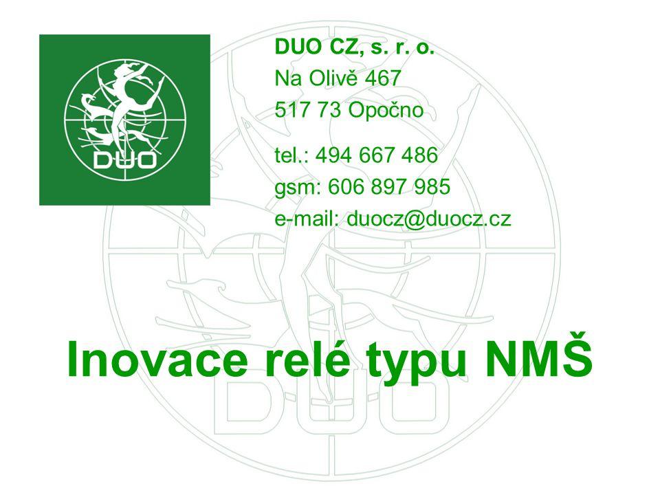 Inovace relé typu NMŠ DUO CZ, s. r. o. Na Olivě 467 517 73 Opočno tel.: 494 667 486 gsm: 606 897 985 e-mail: duocz@duocz.cz