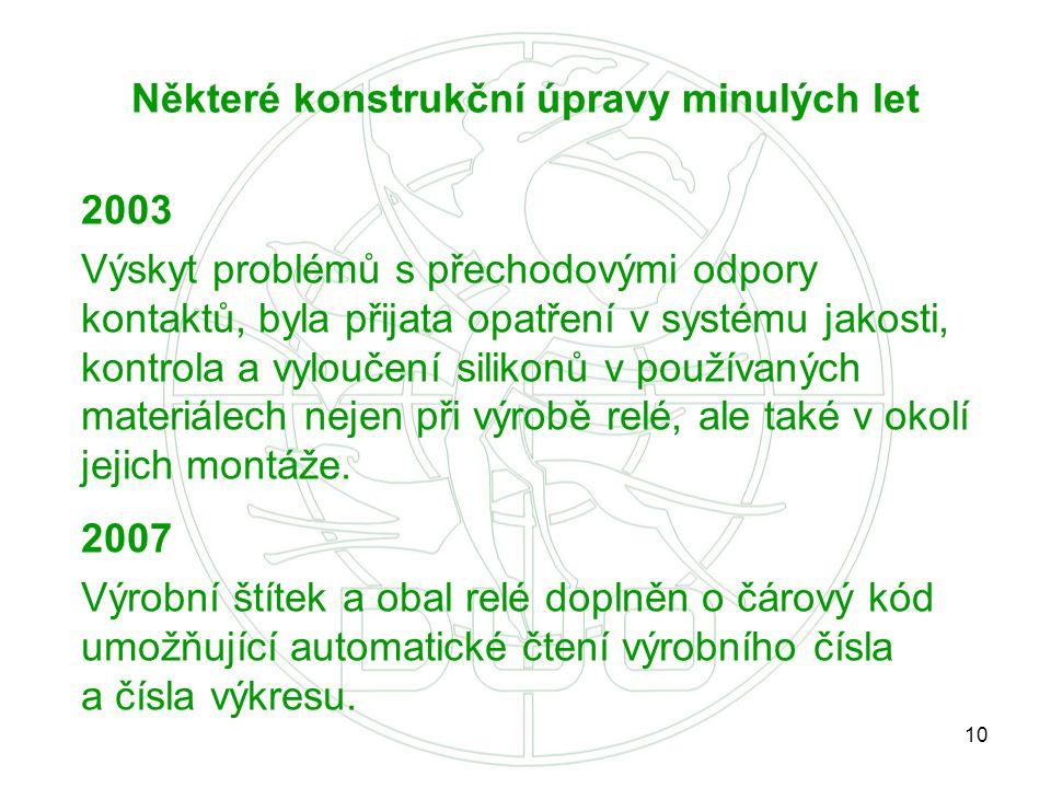 10 Některé konstrukční úpravy minulých let 2003 Výskyt problémů s přechodovými odpory kontaktů, byla přijata opatření v systému jakosti, kontrola a vy