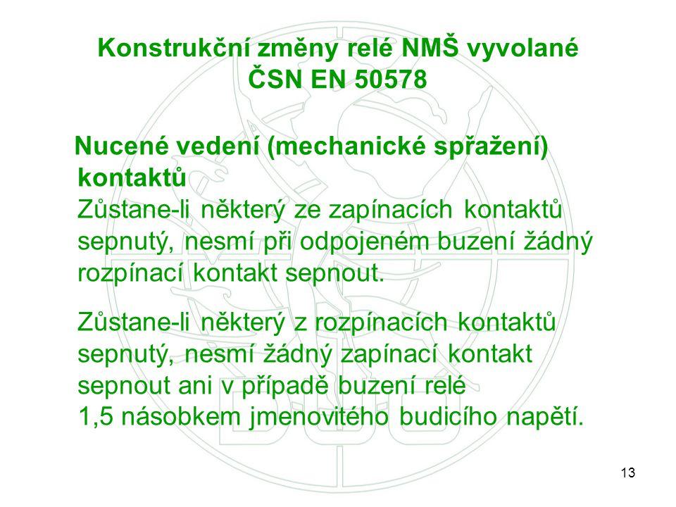 13 Konstrukční změny relé NMŠ vyvolané ČSN EN 50578 Nucené vedení (mechanické spřažení) kontaktů Zůstane-li některý ze zapínacích kontaktů sepnutý, ne