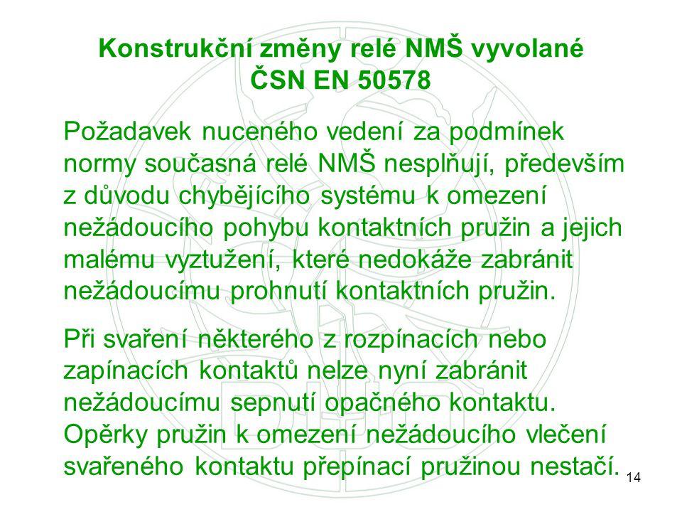 14 Konstrukční změny relé NMŠ vyvolané ČSN EN 50578 Požadavek nuceného vedení za podmínek normy současná relé NMŠ nesplňují, především z důvodu chyběj